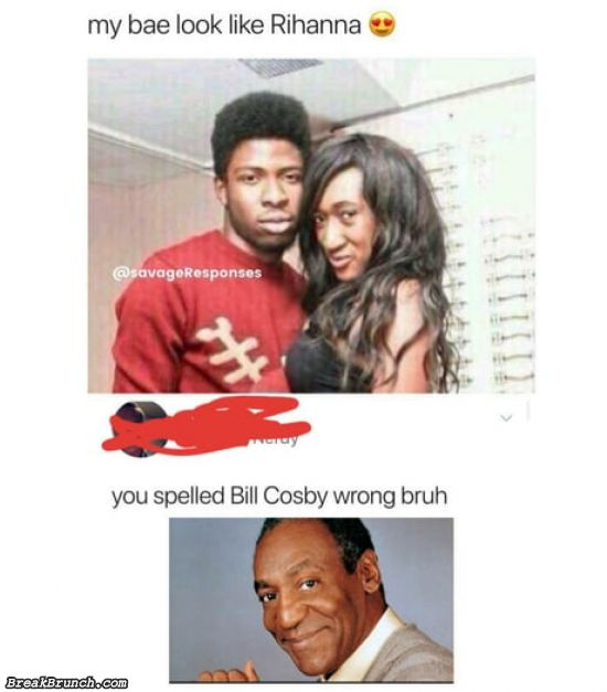 You spelled Bill Cosby wrong