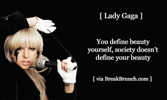 You define beauty yourself, society doesn't define your beauty – Lady Gaga