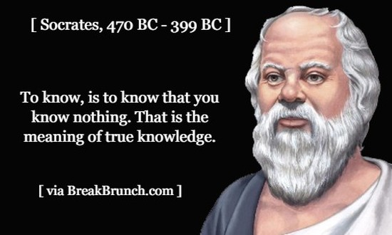 You know nothing – Socrates