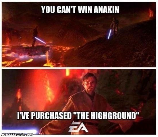 You can't win because I purchased the highground