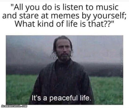 It is a peaceful life