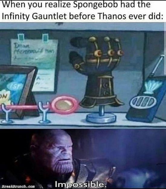 Spongebob has the infinity gauntlet before Thanos